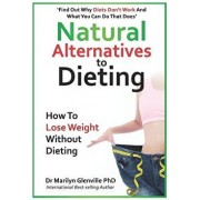Natural Alternatives to Dieting: Why Diets Don't Work - And What You Can Do That Does, Paperback/Marilyn Glenville Phd