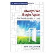 Always We Begin Again: The Benedictine Way of Living, 15th Anniversary Edition Revised, Paperback/John McQuiston II
