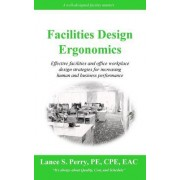 Facilities Design Ergonomics: Effective Facilities and Office Workplace Design Strategies for Increasing Human and Business Performance