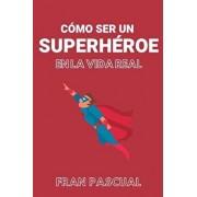 Cómo Ser Un Superhéroe En La Vida Real, Paperback/Francisco Pascual Guijalba