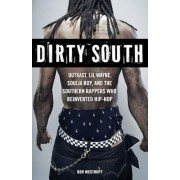Dirty South: Outkast, Lil Wayne, Soulja Boy, and the Southern Rappers Who Reinvented Hip-Hop, Paperback