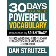 30 Days to a More Powerful Vocabulary: The 500 Words You Need to Know to Transform Your Vocabulary.and Your Life, Paperback/Dan Strutzel