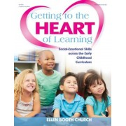 Getting to the Heart of Learning: Social-Emotional Skills Across the Early Childhood Curriculum, Paperback