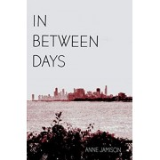 In Between Days: A Coming of Age Story, Paperback/Anne Jamison