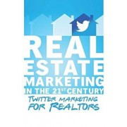 Twitter Marketing for Realtors: Real Estate Marketing in the 21st Century Vol.1, Paperback/Michael Smythe