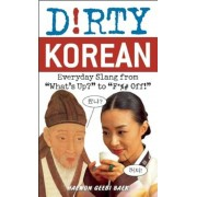 Dirty Korean: Everyday Slang from ``What's Up?`` to ``F%# Off!``, Paperback