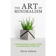 The Art of Minimalism: A Simple Guide to Declutter and Organize Your Life, Paperback/Olivia Telford