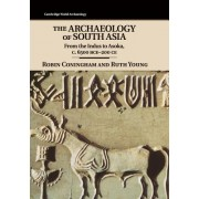 The Archaeology of South Asia: From the Indus to Asoka, C.6500 BCE 200 CE