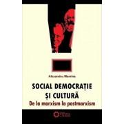 Social democratie si cultura. De la marxism la postmarxism/Alexandru Mamina