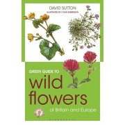 Green Guide to Wild Flowers Of Britain And Europe, Paperback/David Sutton