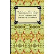 The Declaration of Independence, the Constitution of the United States of America with Amendments, and Other Important American Documents, Paperback/Thomas Jefferson