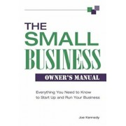 The Small Business Owner's Manual: Everything You Need to Know to Start Up and Run Your Business, Paperback/Joe Kennedy