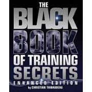 The Black Book of Training Secrets: Enhanced Edition, Paperback/Christian Thibaudeau