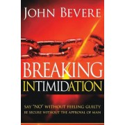 Breaking Intimidation: Say No Without Feeling Guilty. Be Secure Without the Approval of Man, Paperback