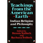 Teachings from the American Earth: Indian Religion and Philosophy, Paperback/Dennis Tedlock