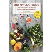 100 Natural Foods: A Practical Guide to Health with Traditional Chinese Medicine (a Modern Reader of 'compendium of Materia and Medica'), Paperback/Yang Li
