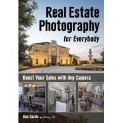 Real Estate Photography for Everybody: Boost Your Sales with Any Camera, Paperback