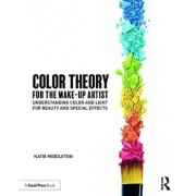 Color Theory for the Makeup Artist: Understanding Color and Light for Beauty and Special Effects, Paperback/Katie Middleton