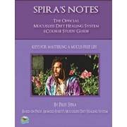 Spira's Notes: The Official Mucusless Diet Healing System Ecourse Study Guide, Paperback/Arnold Ehret