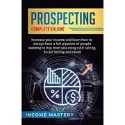 Prospecting: Increase Your Income and Learn How to Always Have a Full Pipeline of People Wanting to Buy from You Using Cold Calling, Hardcover/Income Mastery