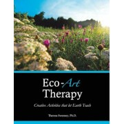 Eco-Art Therapy: Creative Activities That Let Earth Teach, Paperback