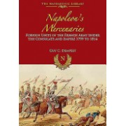 Napoleon's Mercenaries - Foreign Units in the French Army Under the Consulate and Empire, 1799 to 1814 (Dempsey Guy C.)(Cartonat) (9781848328310)