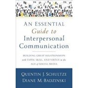 An Essential Guide to Interpersonal Communication: Building Great Relationships with Faith, Skill, and Virtue in the Age of Social Media, Paperback/Quentin J. Schultze