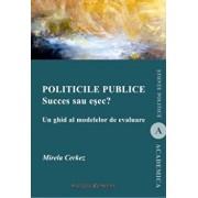Politicile publice. Succes sau esec' Un ghid al modelelor de evaluare/Mirela Cerkes