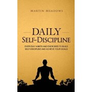 Daily Self-Discipline: Everyday Habits and Exercises to Build Self-Discipline and Achieve Your Goals, Hardcover/Martin Meadows
