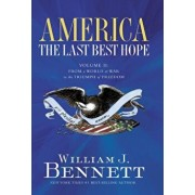 America: The Last Best Hope (Volume II): From a World at War to the Triumph of Freedom, Paperback/William J. Bennett