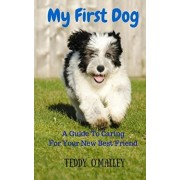 My First Dog: A Guide To Caring For Your New Best Friend, Paperback/Angie Dickens