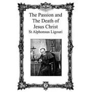 The Passion and the Death of Jesus Christ, Paperback/St Alphonsus De Ligouri