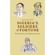 Nigeria's Soldiers of Fortune: The Abacha and Obasanjo Years, Paperback/Max Siollun
