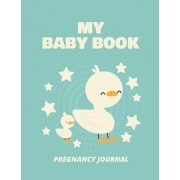 My Baby Book Pregnancy Journal: Pregnancy Planner Gift - Trimester Symptoms - Organizer Planner - New Mom Baby Shower Gift - Baby Expecting Calendar -, Paperback/Patricia Larson