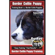 Border Collie Puppy Training Book for Border Collie Puppies by Boneup Dog Training: Are You Ready to Bone Up? Easy Training Fast Results Border Coll, Paperback/Karen Douglas Kane