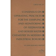 Consensus on Operating Practices for the Sampling and Monitoring of Feedwater and Boiler Water Chemistry in Modern Industrial Boilers, Paperback/Asme
