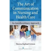 The Art of Communication in Nursing and Health Care: An Interdisciplinary Approach, Paperback/Theresa Raphael-Grimm