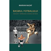 Basmul fotbalului. Nascocit impreuna cu Marius Mitran (2 vol.)/Marian Nazat