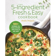 The 5-Ingredient Fresh and Easy Cookbook: 90+ Recipes for Busy People Who Love to Eat Well, Paperback/Sheila Thigpen