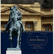 Anul Regal. Jurnalul Jubileului de 150 de ani de la fondarea Casei Regale a Romaniei/Daniel Sandru, Alexandru Muraru