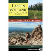 Lassen Volcanic National Park: Your Complete Hiking Guide, Paperback