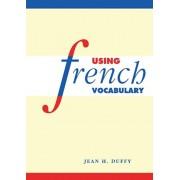 Using French Vocabulary, Hardback/Jean H. (University of Edinburgh) Duffy