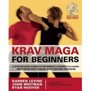 Krav Maga for Beginners: A Step-By-Step Guide to the World's Easiest-To-Learn, Most-Effective Fitness and Fighting Program, Paperback/Darren Levine