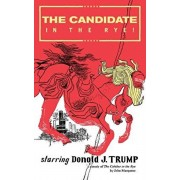 The Candidate in the Rye: A Parody of The Catcher in the Rye Starring Donald J. Trump, Paperback/John Marquane