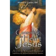 Consoling the Heart of Jesus A Do-It-Yourself Retreat
