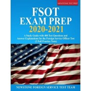 FSOT Exam Prep 2020-2021: A Study Guide with 400 Test Questions and Answer Explanations for the Foreign Service Officer Test (2 Full Practice Te, Paperback/Newstone Foreign Service Test Team