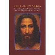 The Golden Arrow: The Autobiography and Revelations of Sister Mary of St. Peter on Devotion to the Holy Face of Jesus, Paperback/Dorothy Scallan