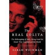 The Real Lolita: The Kidnapping of Sally Horner and the Novel That Scandalized the World, Hardcover/Sarah Weinman