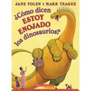 'Como Dicen Estoy Enojado los Dinosaurios' = How Do Dinosaurs Say I'm Mad', Paperback/Jane Yolen