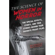 The Science of Women in Horror: The Special Effects, Stunts, and True Stories Behind Your Favorite Fright Films, Paperback/Meg Hafdahl
